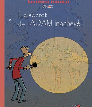 LES INDICES-PENSABLES T6 - LE SECRET DE L'ADAM INACHEVE (SAISON 2)